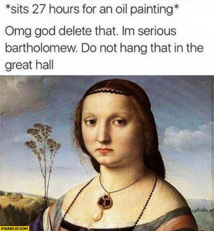woman-sits-27-hours-for-an-oil-painting-omg-delete-that-im-serious-bartholomew-do-not-hang-that-in-the-great-hall
